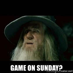 no memory gandalf -  Game on Sunday?