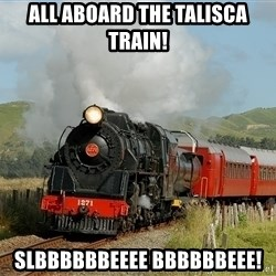 Success Train - All aboard the Talisca train! SLbbbbbbEEee bbbbbbeee!
