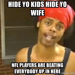 Antoine Dodson - hide yo kids hide yo wife  nfl players are beating everybody up in here