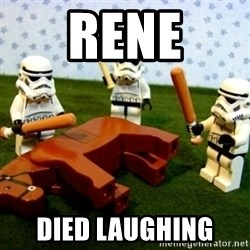 Beating a Dead Horse stormtrooper - Rene Died laughing