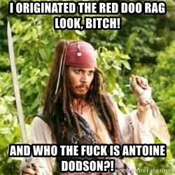 Gay Jack Sparrow - I originated the Red doo rag look, Bitch! and Who the Fuck is Antoine Dodson?!