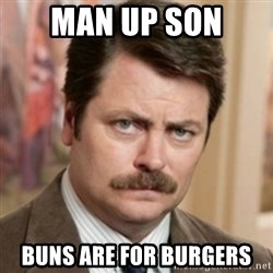 history ron swanson - MAN UP SON  BUNS ARE FOR BURGERS