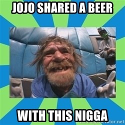 hurting henry - JOJO shared a beer  With this nigga