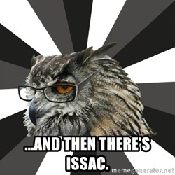 ITCS Owl -  ...And then there's Issac.
