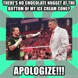 CM Punk Apologize! - There's no chocolate nugget at the bottom of my ice cream cone? Apologize!!!