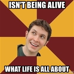 Tobuscus - ISN'T BEING ALIVE WHAT LIFE IS ALL ABOUT