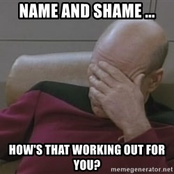Jean Luc Picard - Name and shame ... How's that working out for you?