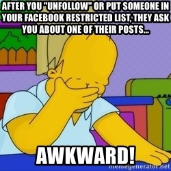 """Homer Facepalm - After you """"Unfollow"""" or put someone in your Facebook Restricted List, they ask you about one of their posts... AWKWARD!"""