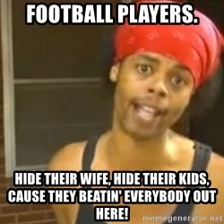 Antoine Dodson - Football players. Hide their wife, hide their kids, cause they beatin' everybody out here!