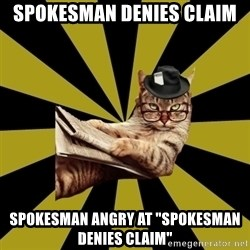 "Frustrated Journalist Cat - Spokesman denies claim Spokesman angry at ""spokesman denies claim"""