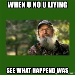Si Robertson - when u no u liying see what happend was