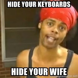 Antoine Dodson - Hide your keyboards hide your wife
