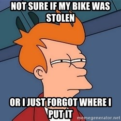 Futurama Fry - Not sure if my bike was stolen Or I just forgot where I put it