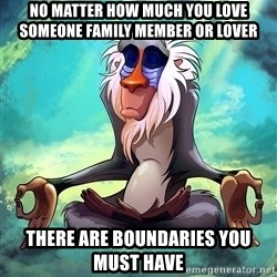 Wise Rafiki - No matter how much you love someone family member or lover There are boundaries you must have