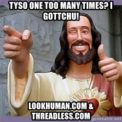 buddy jesus - TYSO one too many times? I Gottchu! Lookhuman.com & threadless.com