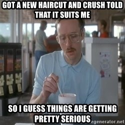 things are getting serious - Got a new haircut and crush told that it suits me so i guess things are getting pretty serious