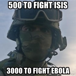 Aghast Soldier Guy - 500 to fight ISIS 3000 to fight Ebola