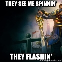 Garen - they see me spinnin' they flashin'