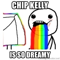 Vomiting Rainbows - Chip kelly is so dreamy
