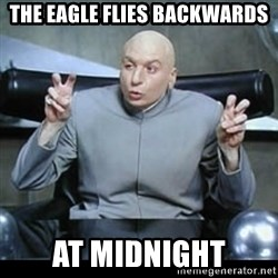 dr. evil quotation marks - the eagle flies backwards at midnight