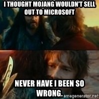 Never Have I Been So Wrong - i thought mojang wouldn't sell out to microsoft never have i been so wrong.