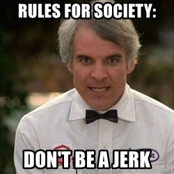 Steve Martin The Jerk - RULES FOR SOCIETY: DON'T BE A JERK