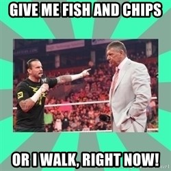 CM Punk Apologize! - GIVE ME FISH AND CHIPS OR I WALK, RIGHT NOW!