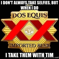 Dos Equis - I don't always take selfies, but when I do I take them with TIM