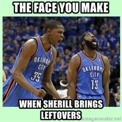 durant harden - The face you make When sherill brings leftovers