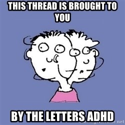 ADHD kid - This thread is brought to you By the letters ADHD