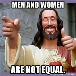 buddy jesus - men and women are not equal.
