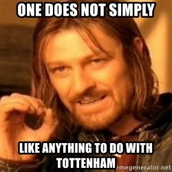 ODN - One does not simply Like anything to do with Tottenham