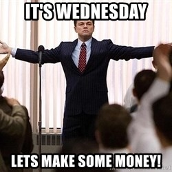 its wednesday lets make some money leo wolf of wall street meme generator,Wolf Of Wall Street Memes