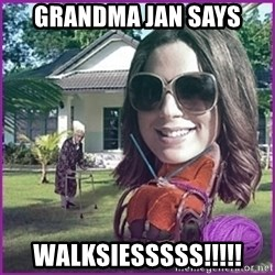 jansies - Grandma Jan Says WALKSIESSSSS!!!!!
