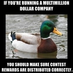 advice mallard - if you're running a multimillion dollar company you should make sure contest rewards are distributed correctly