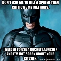 "Blatantly Obvious Batman - Don't ask me to kill a spider then criticize my methods. I needed to use a rocket launcher and I""m not sorry about your kitchen."