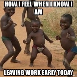 Dancing African Kid - How I feel when I know I am  Leaving Work Early Today