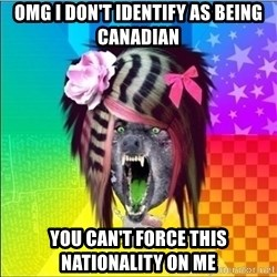 Scene Wolf - OMG I DON'T IDENTIFY AS BEING CANADIAN YOU CAN'T FORCE THIS NATIONALITY ON ME