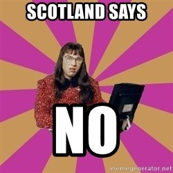 COMPUTER SAYS NO - SCOTLAND SAYS NO