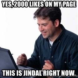 Net Noob - Yes, 2000 likes on my page This is jindal right now.