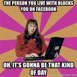 COMPUTER SAYS NO - The person you live with blocks you on Facebook Oh, it's gonna be that kind of day