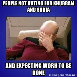 Picard facepalm  - people not voting for khurram and sobia and expecting work to be done