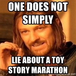 One Does Not Simply - one does not simply                     lie about a toy story marathon