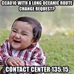 evil asian plotting baby - CCA010 with a long oceanic route change request? Contact Center 135.15