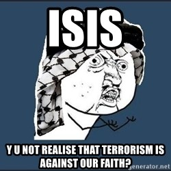 y-u-so-arab - isis y u not realise that terrorism is against our faith?