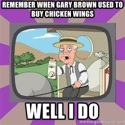 Pepperidge Farm Remembers FG - REMEMBER WHEN GARY BROWN USED TO BUY CHICKEN WINGS WELL I DO