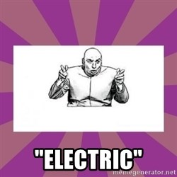 """'dr. evil' air quote -  """"electric"""""""