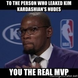 Kevin Durant MVP - to the person who leaked kim kardashian's nudes you the real mvp