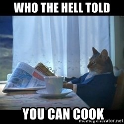 I should buy a boat - who the hell told  you can cook