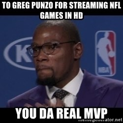 Kevin Durant MVP - To greg punzo for streaming nfl games in hd You da real MVP